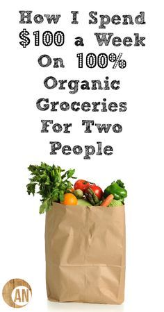 Is it possible to buy all organic on a budget? Find out how to spend $100 or under on a week's worth of organic food for two people!
