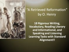 "This Common Core resource includes 18 rigorous unit learning tasks for O. Henry's short story, ""A Retrieved Reformation."" The teacher-created learning tasks include standard(s) alignment using the language of Common Core State Standards. The unit activities represent a balance of analysis and evaluation activities focusing on a variety of literary elements, constructed responses, and extended informational/explanatory and argumentative writing."