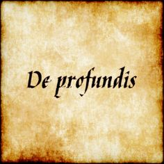 De profundis - From the depths.  #latin #phrase #quote #quotes - Follow us at facebook.com/LatinQuotesPhrases