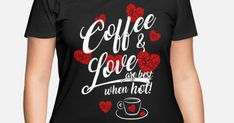 coffee and love are best hot Women's Plus Size T-Shirt | Spreadshirt Espresso Love, I Love Mom, Plus Size T Shirts, Curvy Fit, How To Roll Sleeves, Sport T Shirt, Cropped Hoodie, Custom Clothes, Crew Neck Sweatshirt