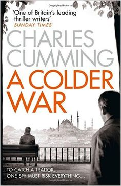 A Colder War (Thomas Kell Spy Thriller, Book 2): Amazon.co.uk: Charles Cumming: 9780007467501: Books