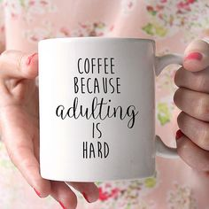 Coffee, Because Adulting is Hard, Is the perfect coffee lover gift idea, for the stressed out adult who does all the adulting and coffeeing in your life.  Our dishwasher and microwave safe ceramic mugs, are created using our own professional equipment. We use a special ink that is fused into the glaze of the mug with our industrial high heat hand press, which allows the image to remain on the mug permanently. ........................................  The Details:  - Permanent Design that is…