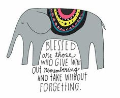 elephant graphic quote blessed are those who give without remembering and give without forgetting