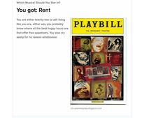 I took a quiz to see what musical I should star in and I got RENT!!!!! I effing love RENT!!!