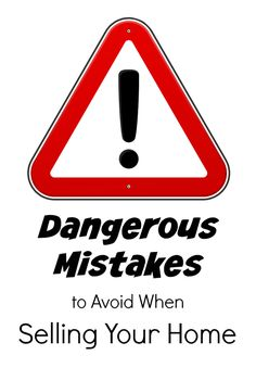 6 Dangerous Mistakes to Avoid When Selling Your Home