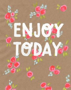 ENJOY TODAY - Lettering : Abby Hyslop - Available as print @abbyhyslop  #words #enjoy