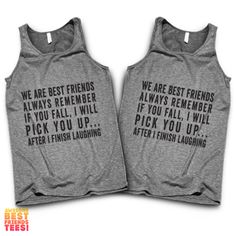 We Are Best Friends Always Remember If You Fall I Will Pick You Up. After I Finish Laughing Best Friends Tanks These awesome designs are printed on Unisex Tan Bff Shirts, Shirts With Sayings, Cute Shirts, Funny Shirts, Friends Shirts, Sarcastic Shirts, Fall Shirts, Best Friend Pullover, Best Friend Hoodies