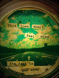 This town don't feel mine I'm fast to get away