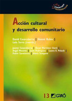 Acción cultural y desarrollo comunitario / David Casacuberta, Noemí Rubio, Laia Serra (coords.)