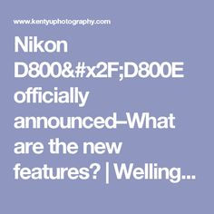 Nikon D800/D800E officially announced–What are the new features? | Wellington Wedding Photographer | Kent Yu Photography