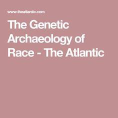 The Genetic Archaeology of Race - The Atlantic