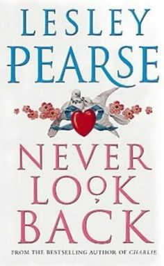 Never Look Back by Lesley Pearse- love all her books .lighter reads