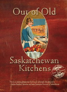 """""""Out of Old Saskatchewan Kitchens"""" by Amy Jo Ehman: """"Part history, part recipe book, part photographic record . . . """" includes recipes from around the world, reflecting the rich cultural heritage of Canadians."""