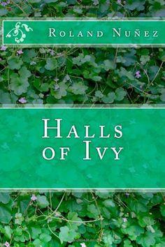 Halls of Ivy by Roland Nuñez http://www.amazon.com/dp/1466284439/ref=cm_sw_r_pi_dp_Y2Wkub0JBV8VX