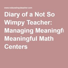 Diary of a Not So Wimpy Teacher: Managing Meaningful Math Centers