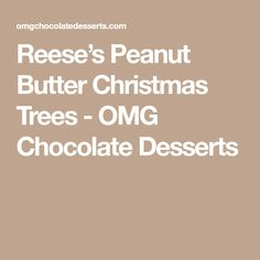 Reese's Peanut Butter Christmas Trees - OMG Chocolate Desserts