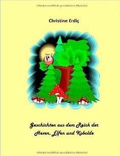 Geschichten aus dem Reich der Hexen, Elfen und Kobolde von Christine Erdiç, http://www.amazon.de/dp/B00O1U9074/ref=cm_sw_r_pi_dp_j.5nub1K73ZVH