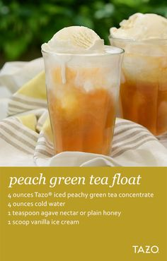 1. Mix the first 3 ingredients together and chill.  2. Add the vanilla ice cream in a glass.  3. Pour chilled Tazo® Iced Peachy Green Tea over the ice cream.