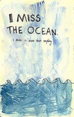 I miss the Ocean. Original source unknown.