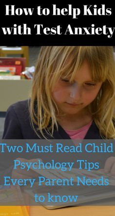 how to help kids with test anxiety / child psychology / http://themommyprofessor.org/how-to-help-kids-with-test-anxiety-two-must-read-child-psychology-tips-you-dont-want-miss-out-on/