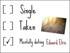 The facts are truth! I am mentally dating Edward Elric!