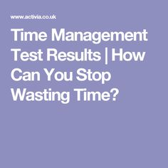 Time Management Test Results | How Can You Stop Wasting Time?