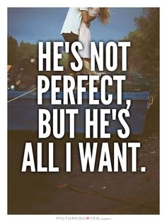 "He's not perfect, but he's all I want. Boyfriend quotes on <a href=""http://PictureQuotes.com"" rel=""nofollow"" target=""_blank"">PictureQuotes.com</a>."