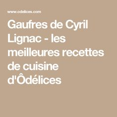 Gaufres de Cyril Lignac - les meilleures recettes de cuisine d'Ôdélices