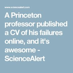 A Princeton professor published a CV of his failures online, and it's awesome - ScienceAlert