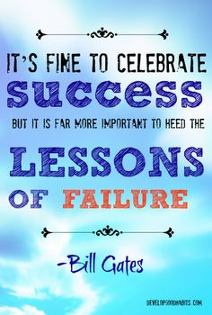 It's fine to celebrate success but it is more important to heed the lessons of failure -  Bill Gates inspirational success quote