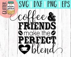 Coffee and Friends make the Perfect Blend svg, .eps, dxf png Files and Designs for Silhouette Cameo and Cricut Explore Air Cutting Machines!      Cute, Funny, Teen, Toddler, Layered, DIY, Quote, Sayings, Men, Women, Pretty, Mom Life, Mama Bear, Mother's Day, Coffee Quotes, Coffee Sayings, Coffee Lovers, Coffee Mug Designs