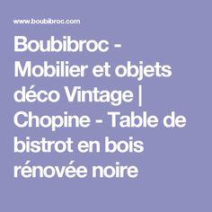 Boubibroc - Mobilier et objets déco Vintage | Chopine - Table de bistrot en bois rénovée noire