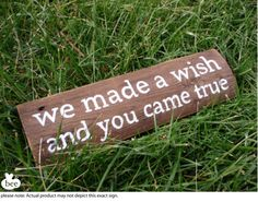 We made a wish and you came true: handpainted rustic stained wooden sign for baby gift (item 1219) via Etsy