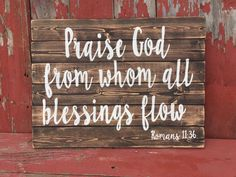 Reclaimed Pallet Wood Sign - Praise God From Whom All Blessing Flow - Romans - Doxology -Scripture Wood Pallet Signs, Pallet Art, Wood Pallets, Wooden Signs, Pallet Ideas, Pallet Benches, Barn Wood Signs, Pallet Couch, Pallet Tables