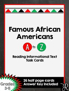 This is a set of 26 half page task cards about famous African Americans. There are 3 questions for each card, an answer key, and student response form. This activity is perfect for centers or small groups! An intentional focus was place on introducing students to a variety of celebrated African Americans. Perfect support for Black History Month units.