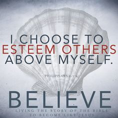 I Choose to Esteem others above myself Philippians Whatsoever Things Are True, Philippians 2, Follow Jesus, Words Worth, Jesus Loves Me, Praise God, God Jesus, Daily Devotional, Humility