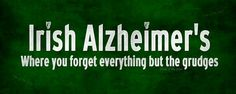 Irish Alzheimer: where you forget everything but the grudges! Irish Quotes, Irish Sayings, Irish Proverbs, Irish American, American History, American Symbols, American Women, American Indians, Frases