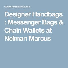 Designer Handbags : Messenger Bags & Chain Wallets at Neiman Marcus