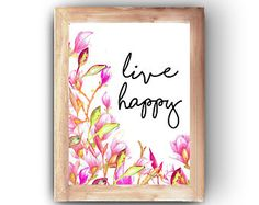 Live Happy, Wall Art, Printable, Inspirational Art, Watercolor Printable, Quote Prints, Flower Wall Decor