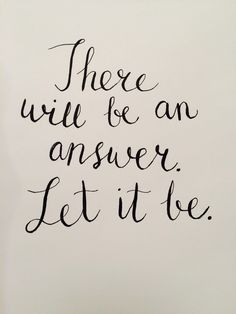 There will be an answer. Let it be. Beatles song. Calligraphy practice - take 2.