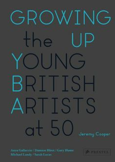 Growing Up: The Young British Artists at 50: Amazon.co.uk: Jeremy Cooper: Books