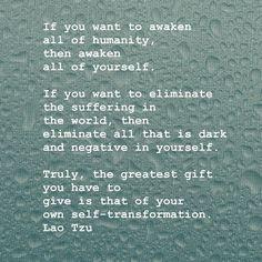 Lao Tzu - It is not always understood, it is not always welcomed, it is not always reciprocated. Do it anyway!