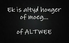 Ek is altyd honger of moeg... of ALTWEE Great Quotes, Funny Quotes, Afrikaanse Quotes, Where Is My Mind, Language, Humor, Words, Africa, Motivation