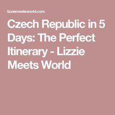 Czech Republic in 5 Days: The Perfect Itinerary - Lizzie Meets World