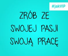 Zrób ze swojej pasji swoją pracę! #zlotemyśli #jakvip #pasja #praca #cytat #cytatdnia
