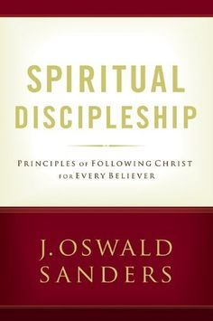 Spiritual Discipleship: Principles of Following Christ for Every Believer (Commitment To Spiritual Growth) by J. Oswald Sanders, http://www.amazon.com/dp/0802482511/ref=cm_sw_r_pi_dp_vBDYrb0AGCGFB