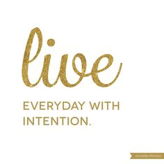 words to live by // motivational quotes // inspirational quote // live everyday with intention // be intentional // focus on the positive // focus and be productive