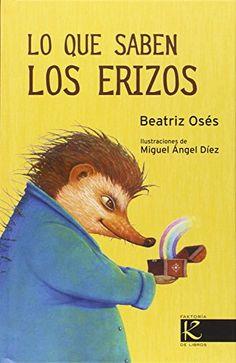 Lo que saben los erizos / Beatriz Osés ; ilustraciones de Miguel Ángel Díez. Kalandraka, 2015