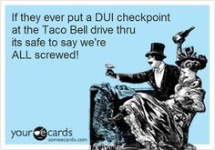 Taco Bell DUI checkpoint.