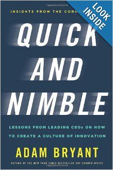Quick and Nimble: Lessons from Leading CEOs on How to Create a Culture of Innovation: Adam Bryant
